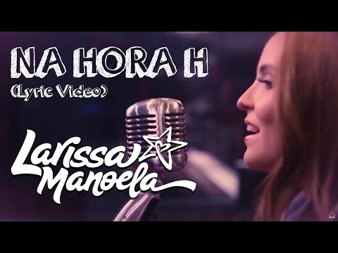 06150ab2f79a7 Larissa Manoela - Na Hora H (Lyric Video) - YouTube
