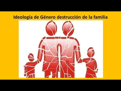 DESTRUCCION DE LA FAMILIA  ideología de género