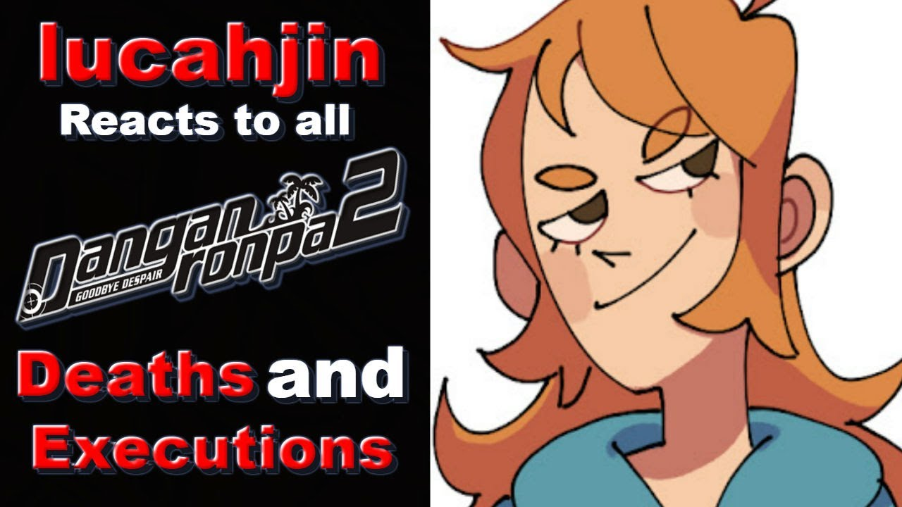 Lucahjin Reacts To All Danganronpa 2 Goodbye Despair Deaths And Executions Youtube Stream tracks and playlists from lucahjin on your desktop or mobile device. lucahjin reacts to all danganronpa 2 goodbye despair deaths and executions