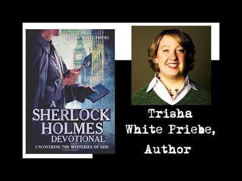 SHERLOCK CONVERSATIONS: Trisha White Priebe, Author - A SHERLOCK HOLMES DEVOTIONAL