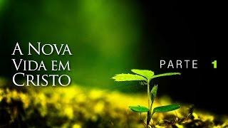 A Nova Vida em Cristo - Parte 1