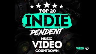 Top20 INDIE-Pendent Music Video Countdown (Week 5)