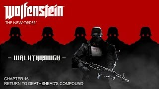 Wolfenstein: The New Order Walkthrough - Chapter 16: Return to Deathshead's Compound (+Collectibles)