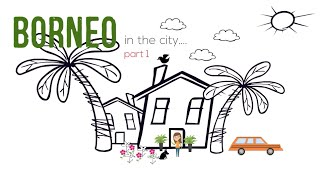 Borneo in the City part 1