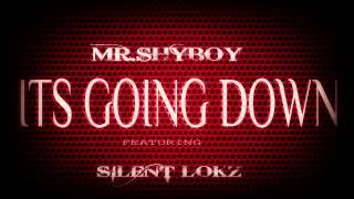 MR.SHYBOY - GOING DOWN FEATURING SILENT LOKZ