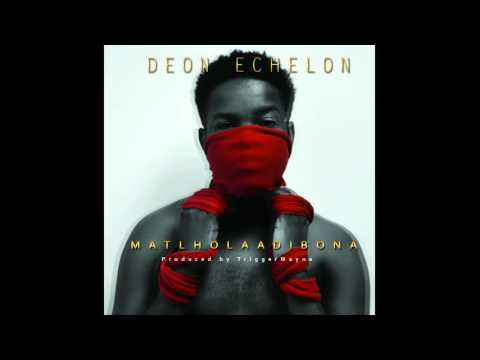 Deon Echelon_Matlholaadibona (proD by TriggerMaynE)