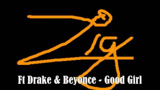 Z.I.G featuring Drake & Beyonce - Good Girl