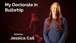 Jessica Cail: My Doctorate In Bullwhip