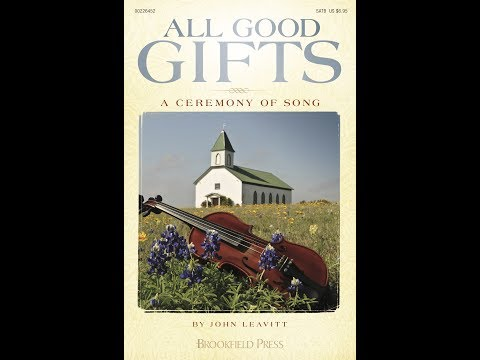 ALL GOOD GIFTS (A Ceremony of Song) - arr. John Leavitt