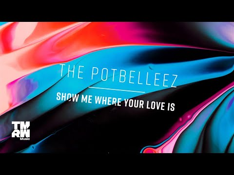 The Potbelleez - Show Me Where Your Love Is