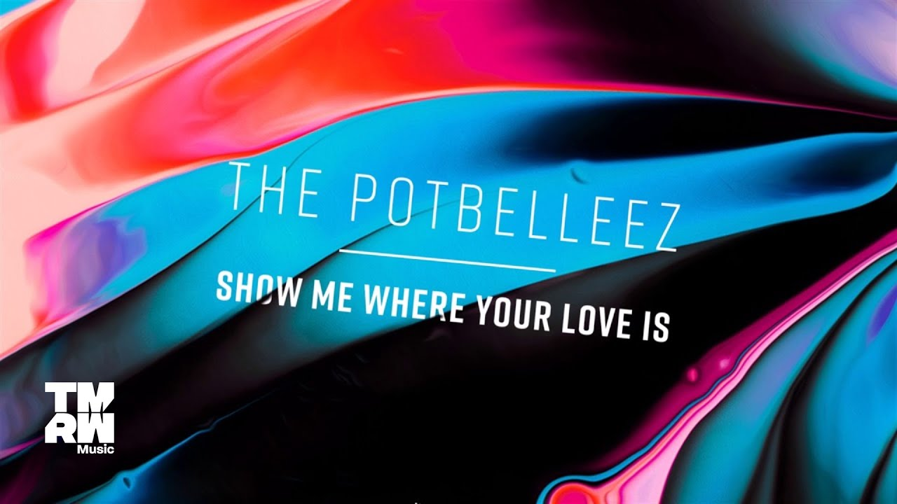 Download The Potbelleez - Show Me Where Your Love Is