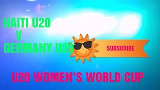 Haiti vs Germany 2018 ; Nigeria vs china u20 ; fifa u20 women's world cup ; haiti