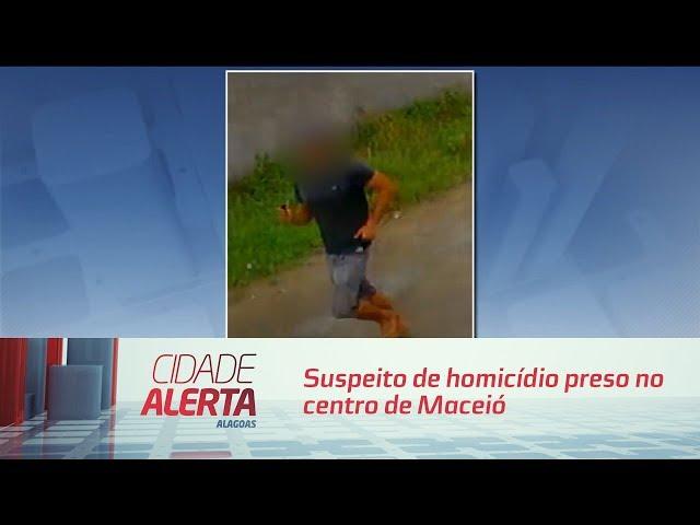 Suspeito de homicídio preso no centro de Maceió