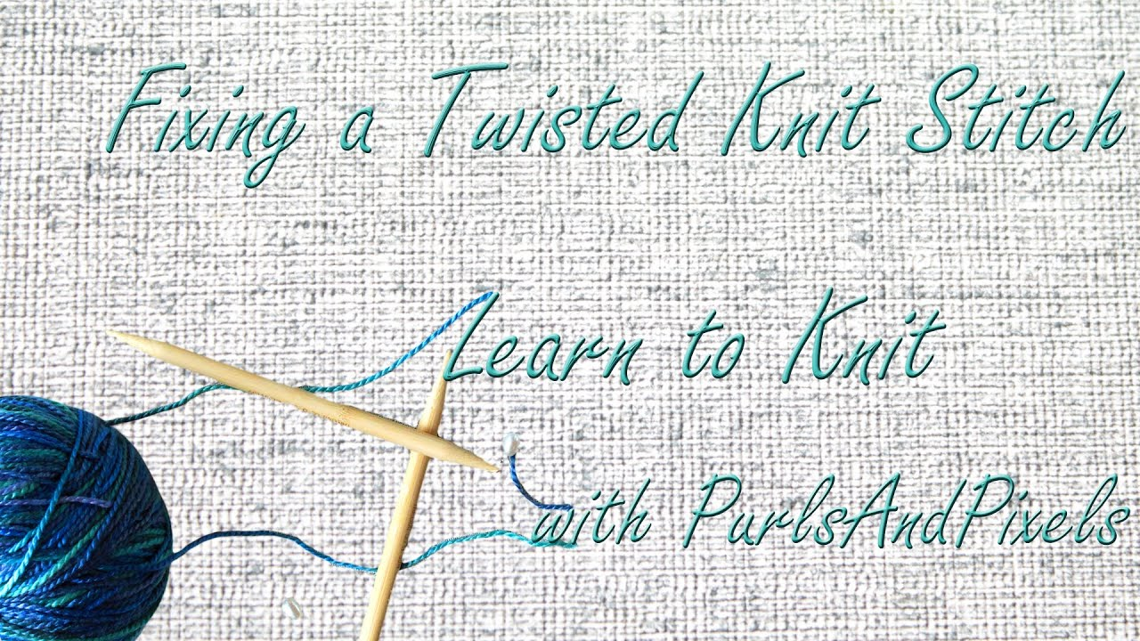 How to fix knitting mistakes, twisted stitches - YouTube