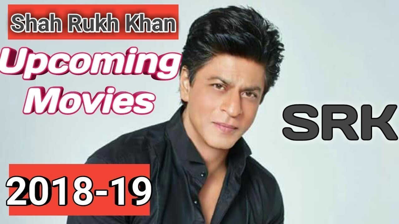 Shahrukh Khan || SRK || Upcoming Movies List || 2018-2019 ...