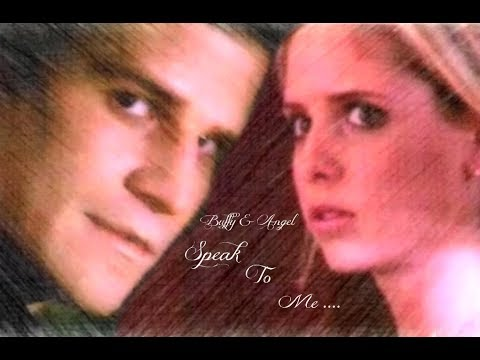 Buffy & Angel ~ Speak To Me