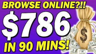 How To BROWSE Online and EARN $500 - $786 IN 90 MINS of Work! (MAKE MONEY ONLINE!)