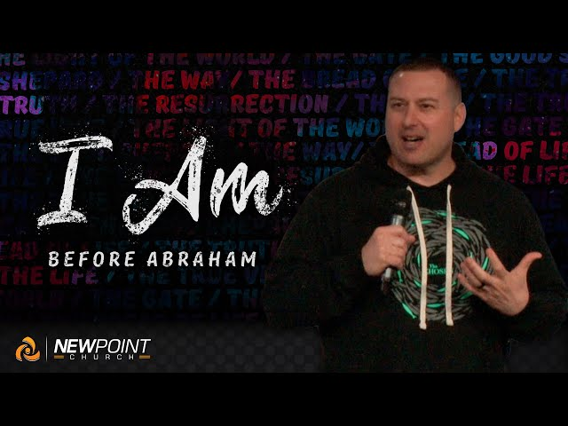 Before Abraham | I Am [ New Point Church ]