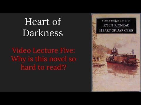 Heart of Darkness Lecture Five: Why is this novel so hard to read?