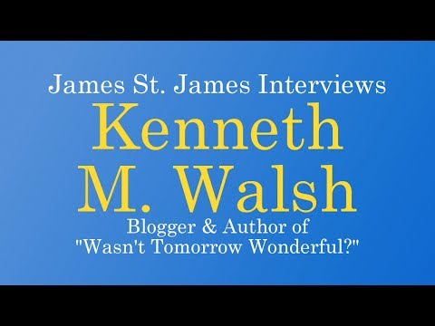 Kenneth Walsh interview with James St. James: Wasn't Tomorrow Wonderful?