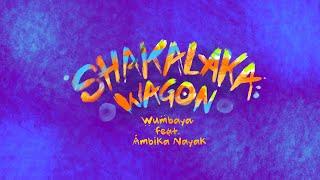 Shakalaka Wagon - Wumbaya Ft Ambika Nayak