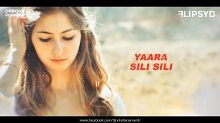 Yaara Sili Sili (Remix) - Flipsyd