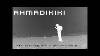 ahmadikiki - Dirty Electro Mix January 2012
