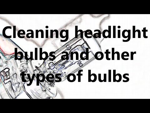 How to clean headlight bulb and other types of light bulbs CFL LED HID XENON halogen