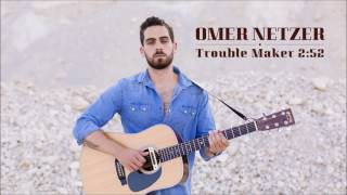 Omer Netzer - Trouble Maker ❁ New Single from the 2nd Album