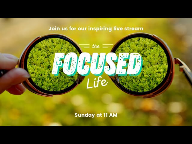 The Focused Life | Online Church Service