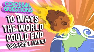 10 Ways the World Could End (But Dont Panic!) | COLOSSAL QUESTIONS