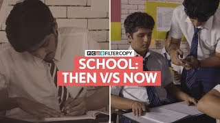 FilterCopy | School: Then V/S Now