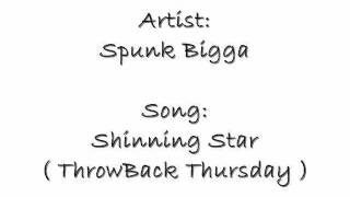 Spunk Bigga - Shinning Star  ( ThrowBack Thursday )