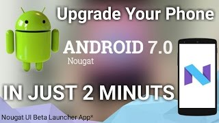 How to Upgrade Your Android Phone in Nougat 7.1.1 Without Root With Nougat UI Beta Launcher