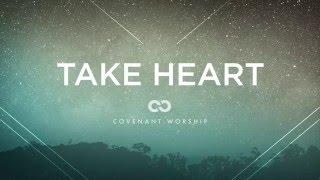 Covenant Worship - Take Heart (Lyric Video)