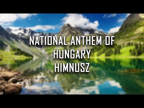 National Anthem of Hungary - Himnusz/Isten, áldd meg a Magyart (God, bless the Hungarians)