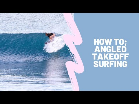 HOW TO; ANGLED TAKEOFF SURFING
