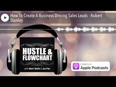 How To Create A Business Driving Sales Leads – Robert Stanley