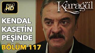 Karagül 117. Bölüm / Full HD (Tek Parça) - Kendal Kasetin Peşinde