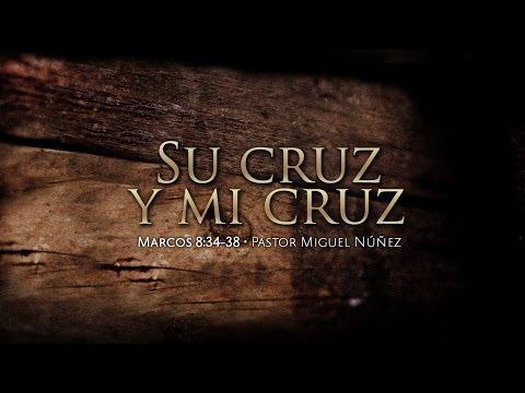 Su cruz y mi cruz — Pastor Miguel Núñez