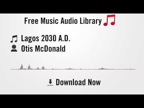 Lagos 2030 A.D. - Otis McDonald (YouTube Royalty-free Music Download)