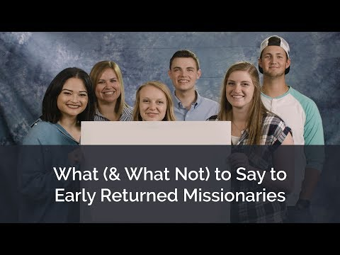 What (& What Not) To Say To Early Returned Missionaries