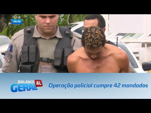 Operação policial cumpre 42 mandados de prisão em Alagoas