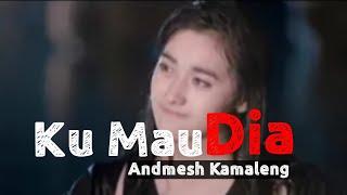 ANDMESH KAMALENG - KU MAU DIA (LIRYC) - valerianchannel