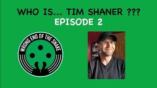 WRONG END OF THE SNAKE - Episode 2 w/ Tim Shaner