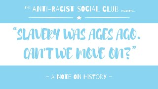 SLAVERY WAS AGES AGO. CAN'T WE MOVE ON?: A Note On History | THE ANTI-RACIST SOCIAL CLUB