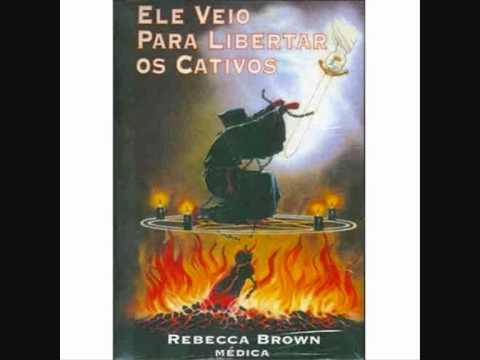 livro ele veio para libertar os cativos rebecca brown