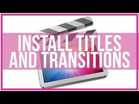 How To Install Titles And Transitions In Final Cut Pro - Full