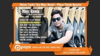 Album Tuyển Tập Nhạc Remix - Phạm Thành Nguyên