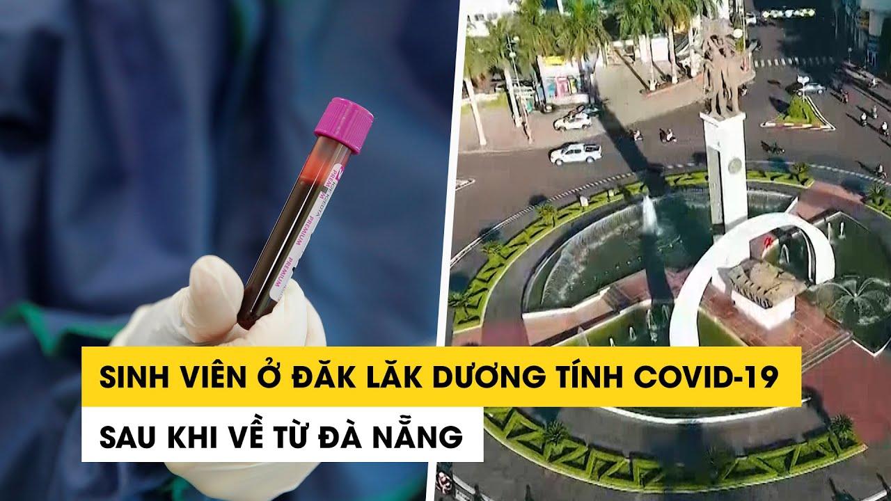 Một sinh viên ở Đăk Lăk dương tính với Covid-19 sau khi trở về từ Đà Nẵng